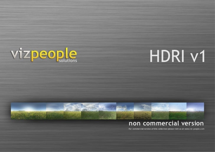 HDRI v1non commercial versionFor commercial version of this collection please visit us at www.viz-people.com