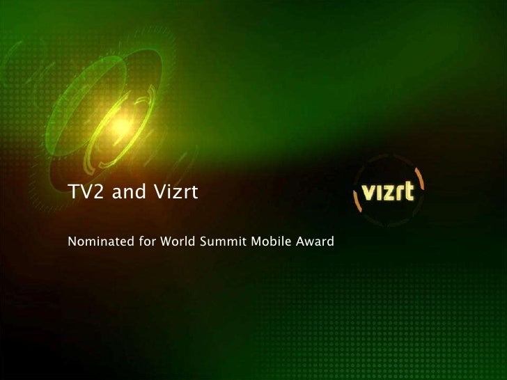 Nominated for World Summit Mobile Award<br />TV2 and Vizrt<br />