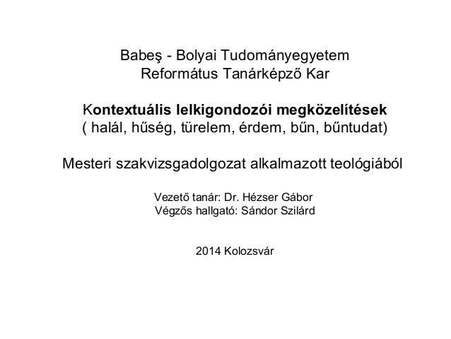 Babeş - Bolyai Tudományegyetem Református Tanárképző Kar Kontextuális lelkigondozói megközelítések ( halál, hűség, türelem...
