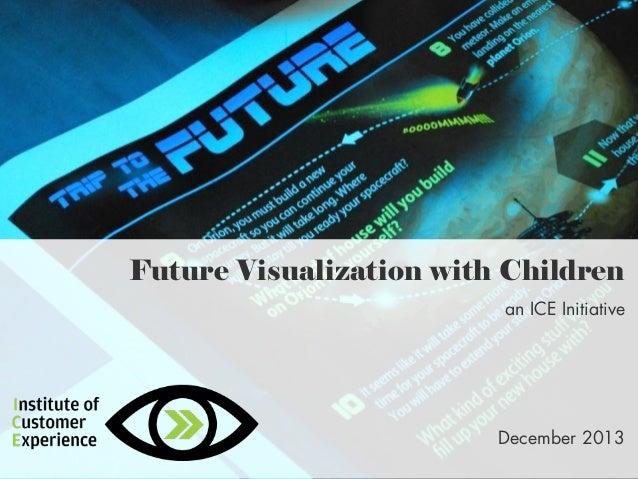 Future Visualization with Children an ICE Initiative  December 2013