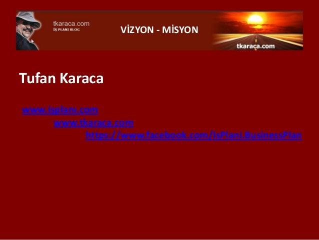 VİZYON - MİSYONTufan Karacawww.işplanı.com      www.tkaraca.com             https://www.facebook.com/IsPlani.BusinessPlan