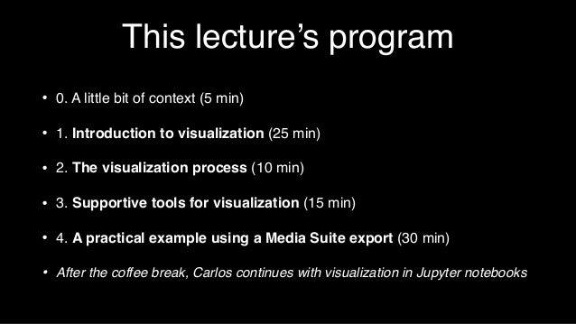 Visualization Lecture - Clariah Summer School 2018 Slide 2