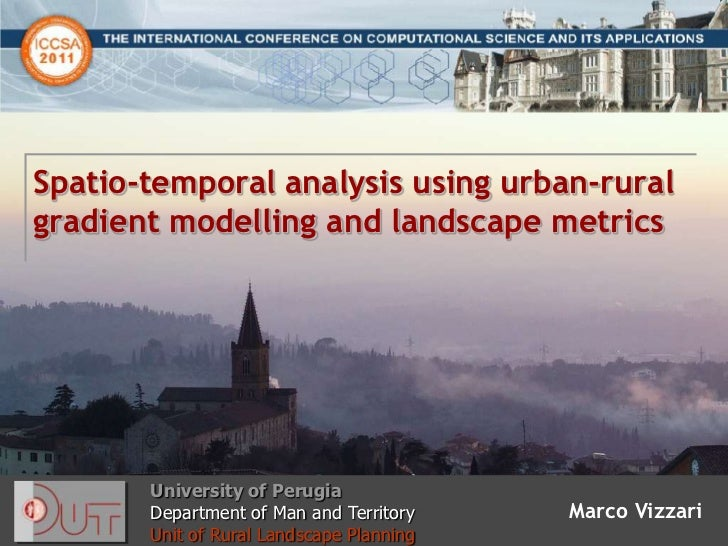 Universityof Perugia<br />Department of Man and Territory<br />Unit of Rural Landscape Planning<br />Spatio-temporal analy...