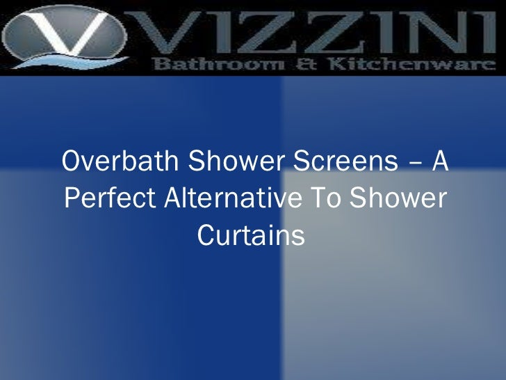 overbath shower screens a perfect alternative to shower curtains. Black Bedroom Furniture Sets. Home Design Ideas