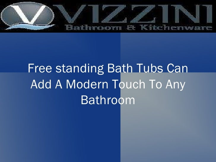Free standing Bath Tubs Can Add A Modern Touch To Any Bathroom