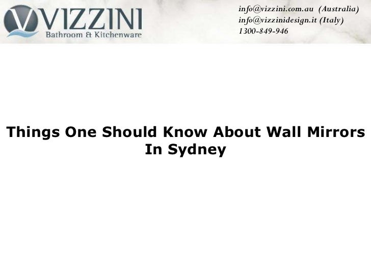 info@vizzini.com.au  (Australia) info@vizzinidesign.it (Italy)   1300-849-946 Things One Should Know About Wall Mirrors In...