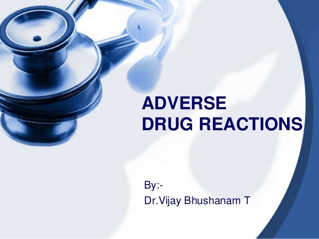 ADVERSE DRUG REACTIONS  By:Dr.Vijay Bhushanam T