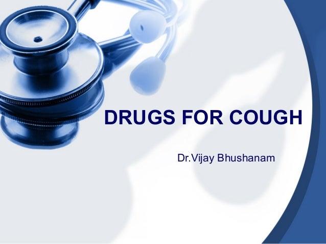 DRUGS FOR COUGH Dr.Vijay Bhushanam