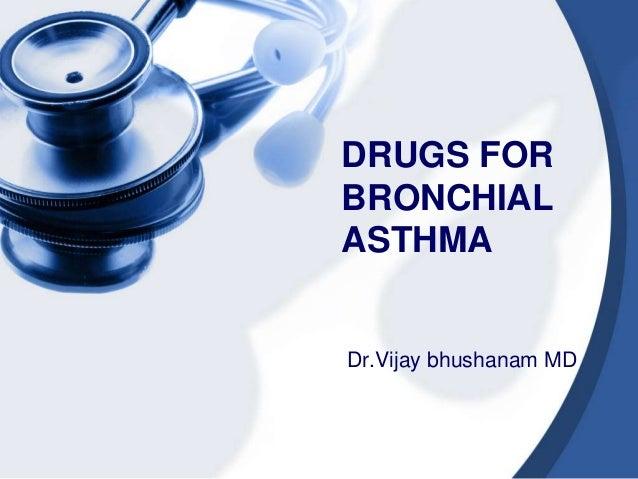 DRUGS FOR BRONCHIAL ASTHMA Dr.Vijay bhushanam MD