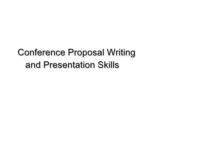 <ul><li>Conference Proposal Writing and Presentation Skills </li></ul>