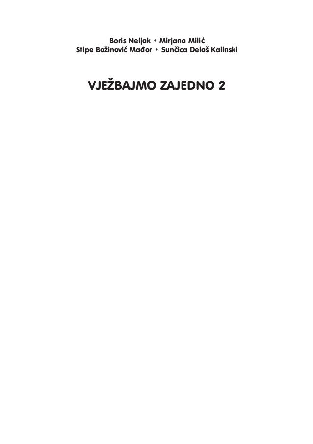 Boris Neljak • Mirjana Milić Stipe Božinović Mađor • Sunčica Delaš Kalinski VJEŽBAJMO ZAJEDNO 2