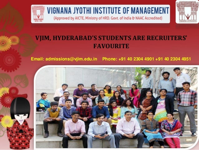 VJIM, HYDERABAD'S STUDENTS ARE RECRUITERS' FAVOURITE Email: admissions@vjim.edu.in Phone: +91 40 2304 4901 +91 40 2304 4951