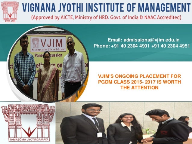 VJIM'S ONGOING PLACEMENT FOR PGDM CLASS 2015- 2017 IS WORTH THE ATTENTION Email: admissions@vjim.edu.in Phone: +91 40 2304...