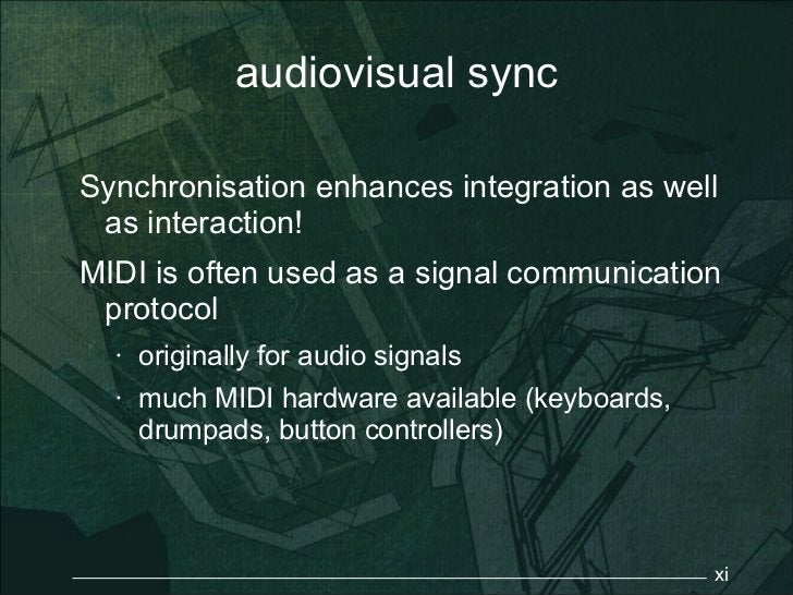 audiovisual syncSynchronisation enhances integration as well as interaction!MIDI is often used as a signal communication p...