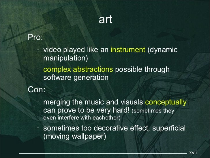 artPro:  •    video played like an instrument (dynamic       manipulation)  •    complex abstractions possible through    ...