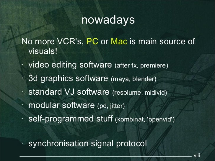 nowadaysNo more VCRs, PC or Mac is main source of visuals!•   video editing software (after fx, premiere)•   3d graphics s...