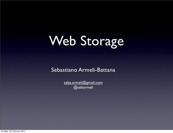 Web Storage                           Sebastiano Armeli-Battana                               seba.armeli@gmail.com       ...