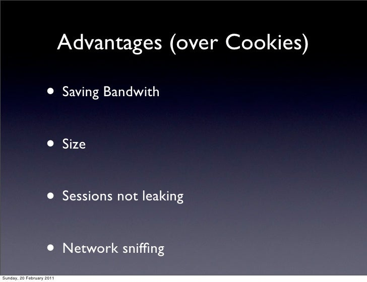 Advantages (over Cookies)                    • Saving Bandwith                    • Size                    • Sessions not...