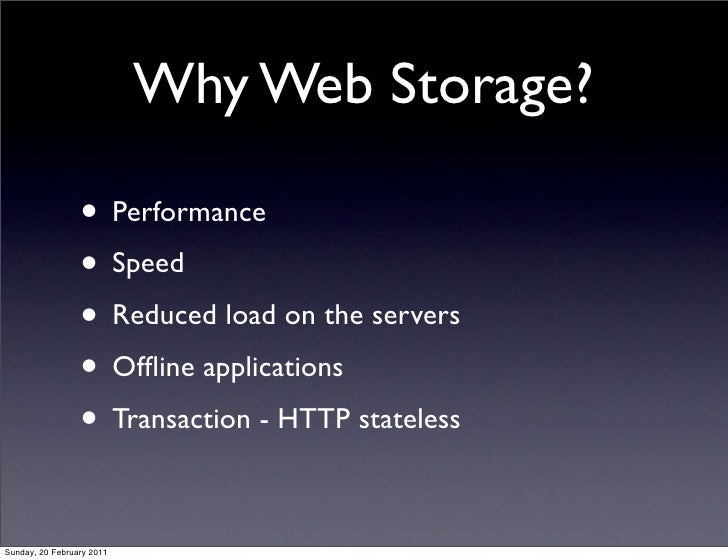 Why Web Storage?                 • Performance                 • Speed                 • Reduced load on the servers      ...