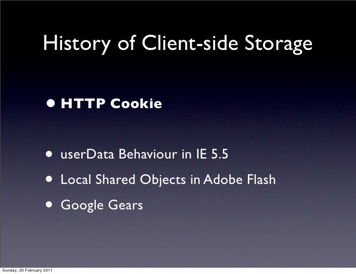 History of Client-side Storage                    • HTTP Cookie                    • userData Behaviour in IE 5.5         ...
