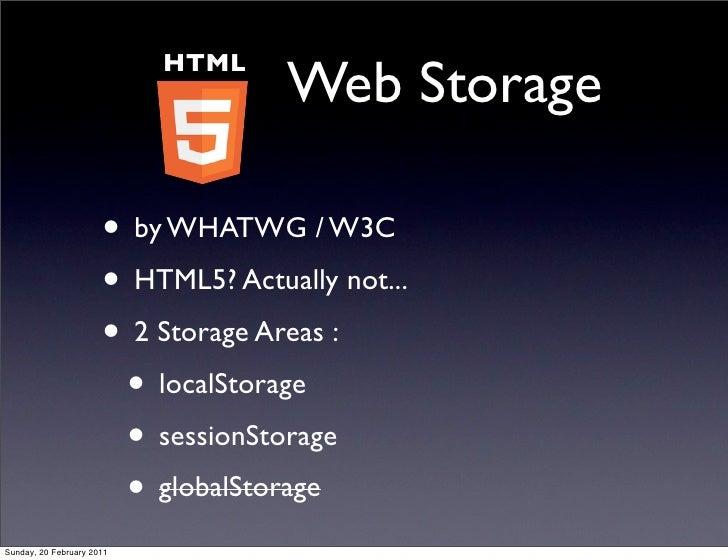 HTML                                    Web Storage                      • by WHATWG / W3C                      • HTML5? A...