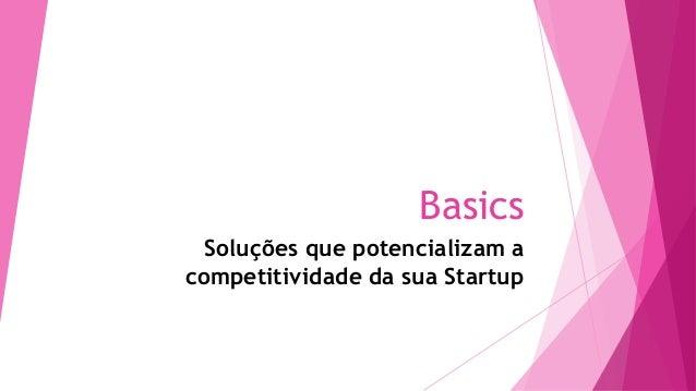 Basics Soluções que potencializam a competitividade da sua Startup