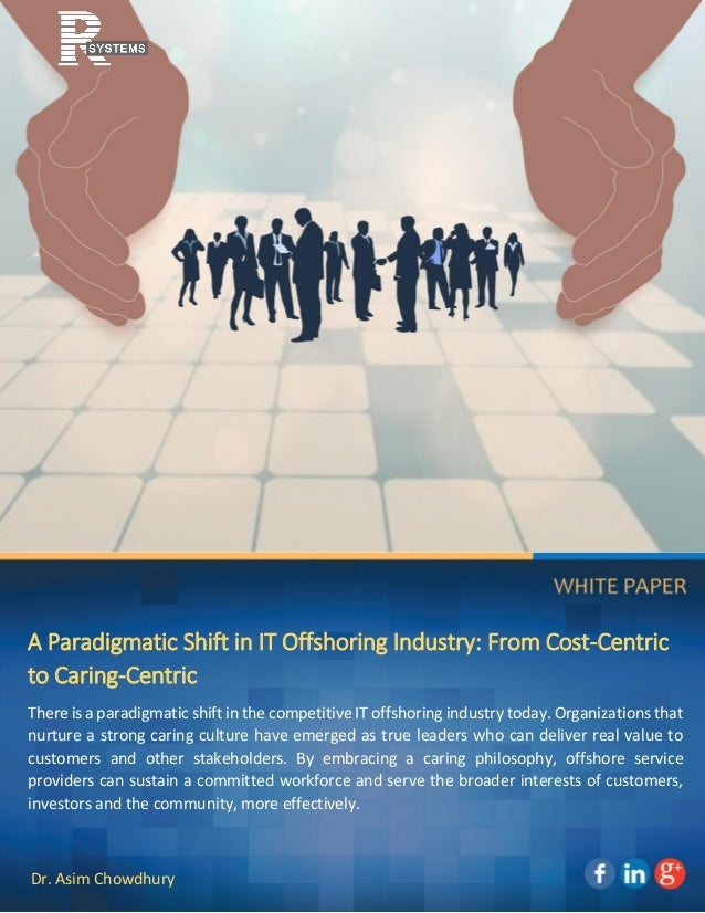 Dr. Asim Chowdhury A Paradigmatic Shift in IT Offshoring Industry: From Cost-Centric to Caring-Centric There is a paradigm...