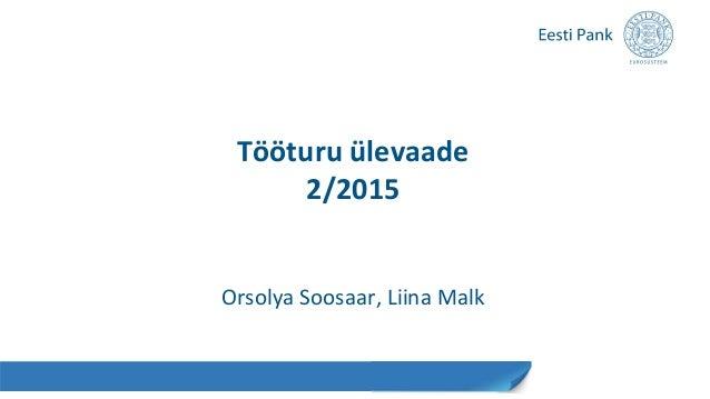 Tööturu ülevaade 2/2015 Orsolya Soosaar, Liina Malk