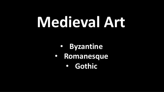 Medieval Art • Byzantine • Romanesque • Gothic