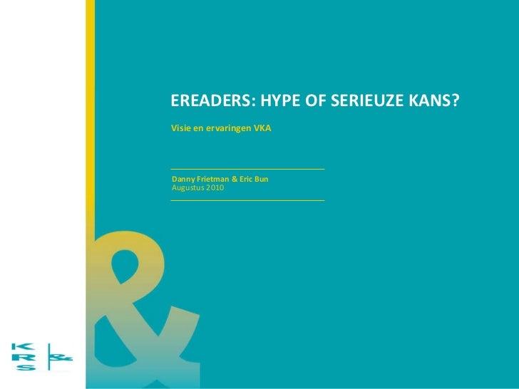 EREADERS: HYPE OF SERIEUZE KANS? Visie en ervaringen VKA Danny Frietman & Eric Bun Augustus 2010