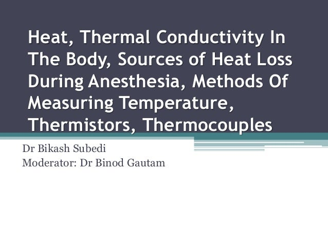 Heat, Thermal Conductivity In The Body, Sources of Heat Loss During Anesthesia, Methods Of Measuring Temperature, Thermist...