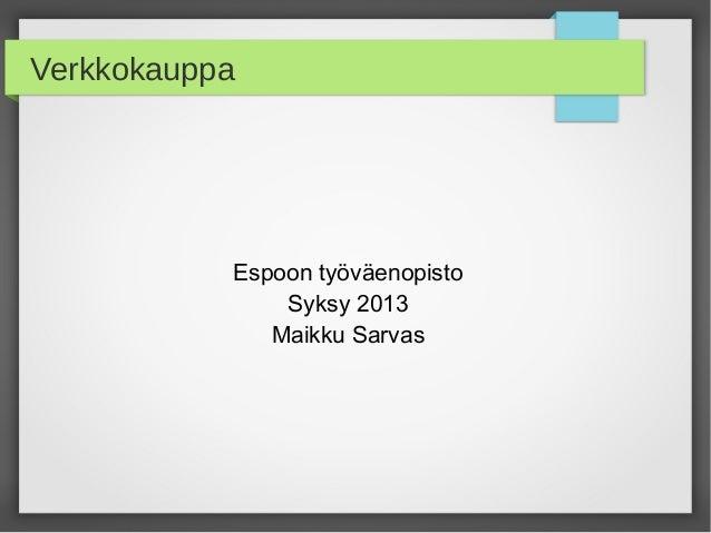 Verkkokauppa  Espoon työväenopisto Syksy 2013 Maikku Sarvas