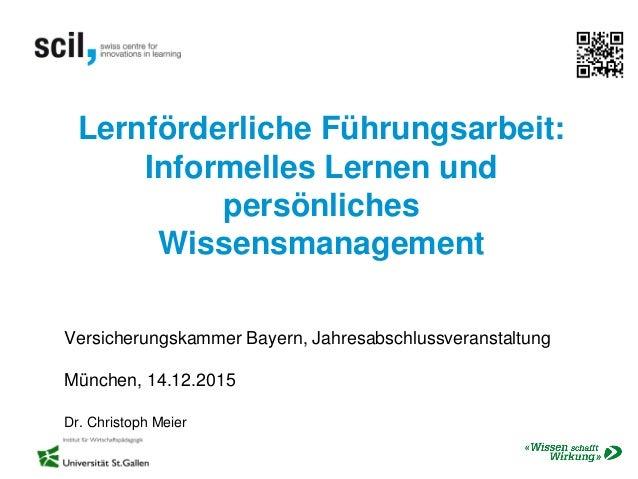 Lernförderliche Führungsarbeit: Informelles Lernen und persönliches Wissensmanagement Versicherungskammer Bayern, Jahresab...