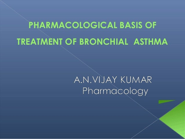 PHARMACOLOGICAL BASIS OF TREATMENT OF BRONCHIAL ASTHMA