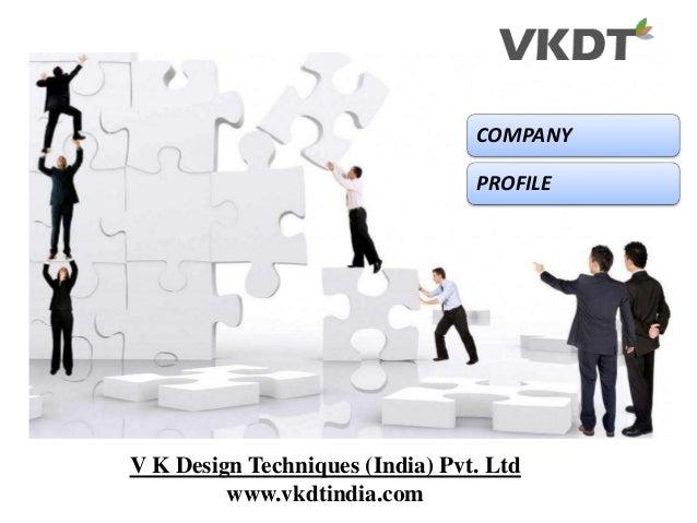 COMPANY PROFILE V K Design Techniques (India) Pvt. Ltd www.vkdtindia.com