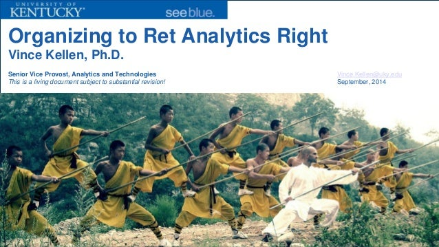 Organizing to Ret Analytics RightVince Kellen, Ph.D. Senior Vice Provost, Analytics and TechnologiesVince.Kellen@uky.eduTh...