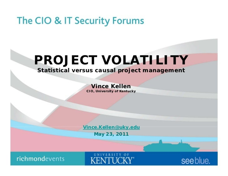 PROJECT VOLATILITYStatistical versus causal project management                Vince Kellen              CIO, University of...
