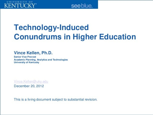 Technology-InducedConundrums in Higher EducationVince Kellen, Ph.D.Senior Vice ProvostAcademic Planning, Analytics and Tec...