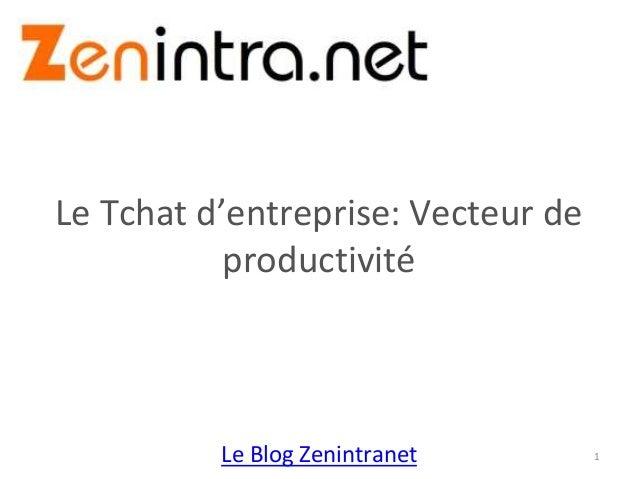 Le Blog Zenintranet Le Tchat d'entreprise: Vecteur de productivité 1