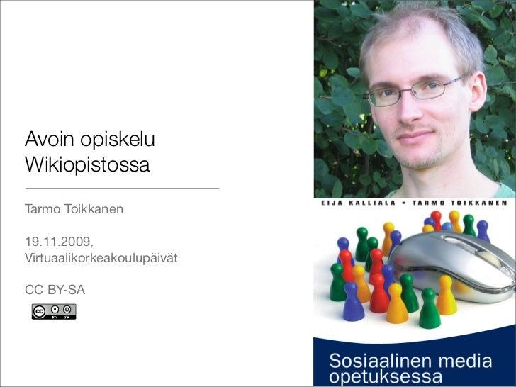 Avoin opiskelu Wikiopistossa Tarmo Toikkanen  19.11.2009, Virtuaalikorkeakoulupäivät  CC BY-SA