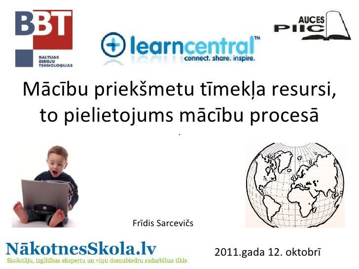 Mācību priekšmetu tīmekļa resursi, to pielietojums mācību procesā Frīdis Sarcevičs 2011.gada 12. oktobrī