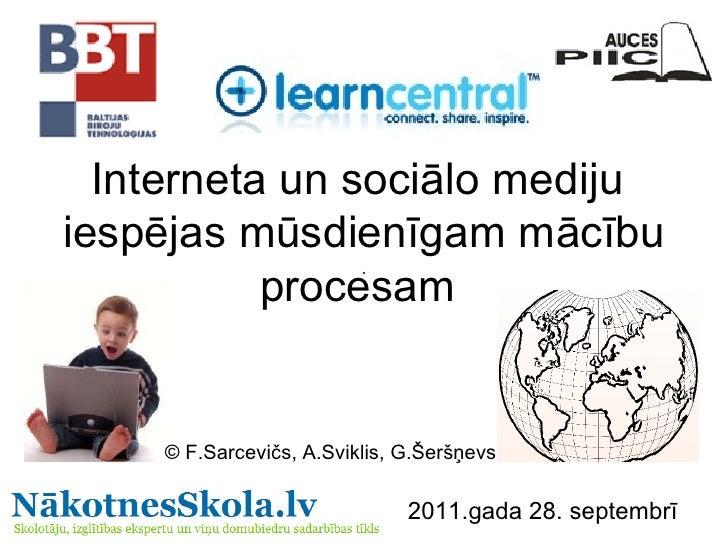 Interneta un sociālo mediju  iespējas mūsdienīgam mācību procesam  © F.Sarcevičs, A.Sviklis, G.Šeršņevs 2011.gada 28. sept...