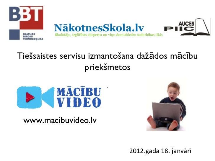 Tiešsaistes servisu izmantošana dažādos mācību priekšmetos 2012.gada 18. janvārī www.macibuvideo.lv