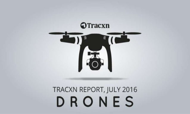 Drones Report, July 2016 Tracxn World's Largest Startup Research Platform 2