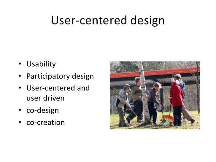 User-centered design<br />Usability<br />Participatory design<br />User-centered and user driven<br />co-design<br />co-cr...