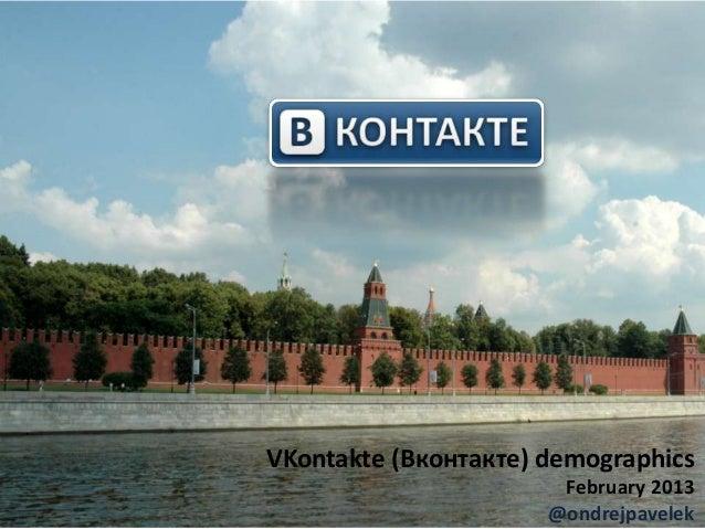 VKontakte (Вконтакте) demographics                       February 2013                      @ondrejpavelek