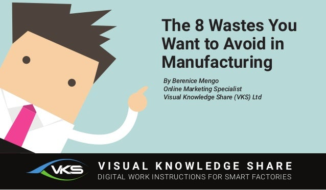 V I S U A L K N O W L E D G E S H A R E DIGITAL WORK INSTRUCTIONS FOR SMART FACTORIES By Berenice Mengo Online Marketing S...