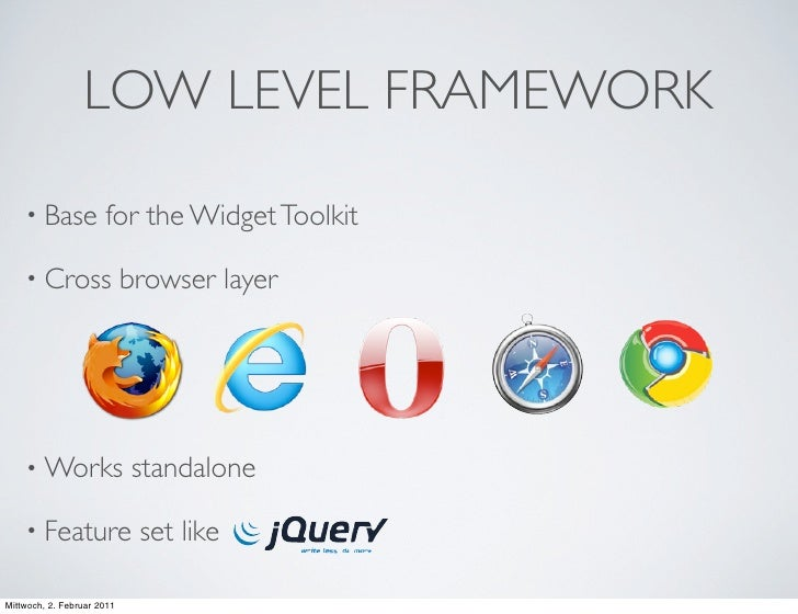 LOW LEVEL FRAMEWORK    • Base            for the Widget Toolkit    • Cross                 browser layer    • Works       ...