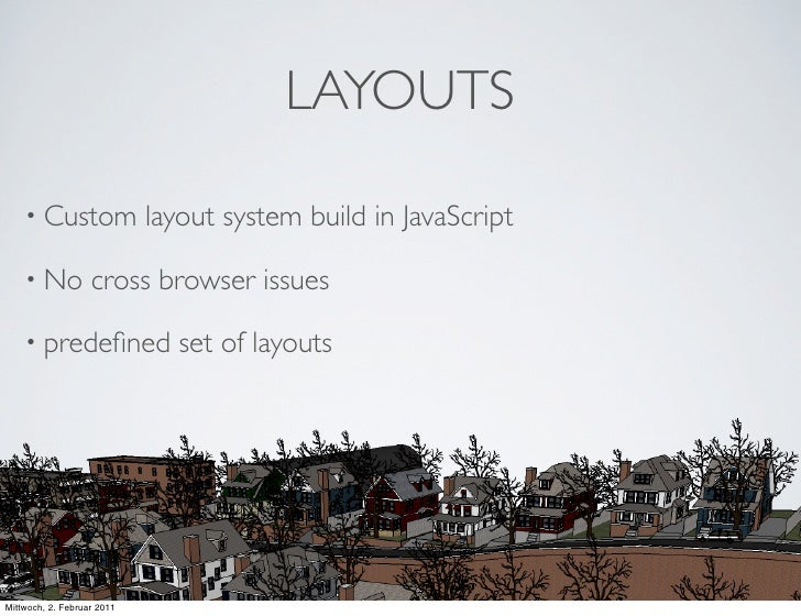 LAYOUTS    • Custom                layout system build in JavaScript    • No           cross browser issues    • predefined...
