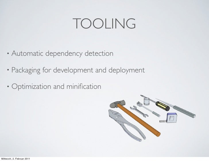 TOOLING    • Automatic             dependency detection    • Packaging             for development and deployment    • Opt...